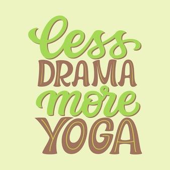Moins de drame, plus de yoga, de lettrage