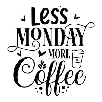 Moins de lundi plus de café typographie modèle de devis de conception de vecteur premium