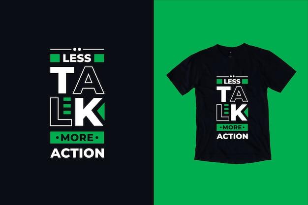 Moins de parler plus de citations d'action conception de t-shirt