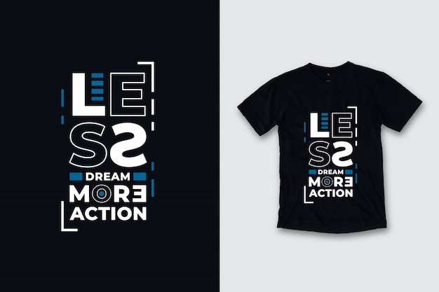 Moins de rêve plus d'action citations modernes conception de t-shirt