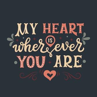 Mon coeur est où que tu sois, lettrage citation romantique