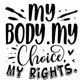 Mon corps mon choix mes droits lettrage à la main design vectoriel premium