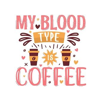 Mon groupe sanguin est le café, le café cite la conception de lettrage