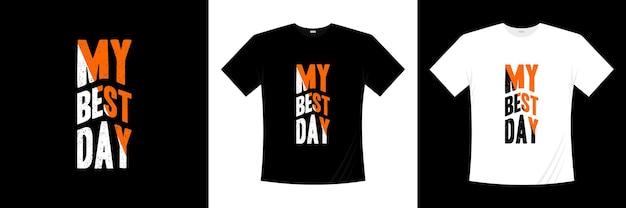 Mon meilleur jour conception de t-shirt de typographie de motivation