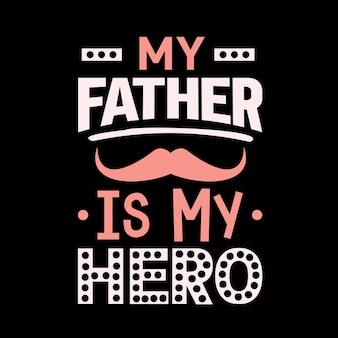 Mon père est ma conception de t-shirt de typographie de héros