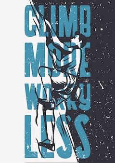 Montez plus inquiet moins escalade rock affiche citation typographie slogan dans un style vintage avec illustration de grimpeur