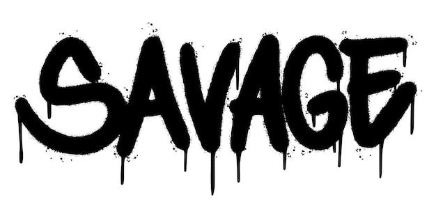 Mot savage graffiti pulvérisé isolé sur fond blanc. graffiti de polices savage pulvérisé. illustration vectorielle.