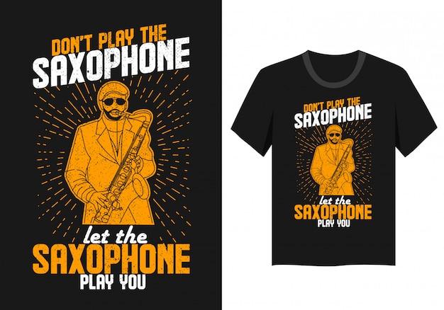 Motif de lettrage pour t-shirt: ne jouez pas du saxophone, laissez le saxophone vous jouer