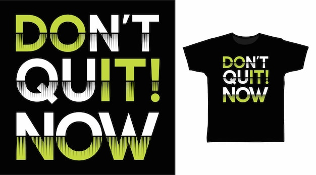 N'abandonnez pas maintenant la conception de t-shirt d'art de typographie