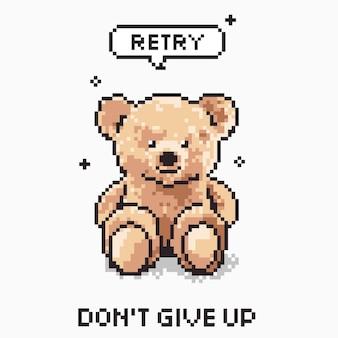 N'abandonnez pas le slogan avec le style d'art de pixel de poupée d'ours