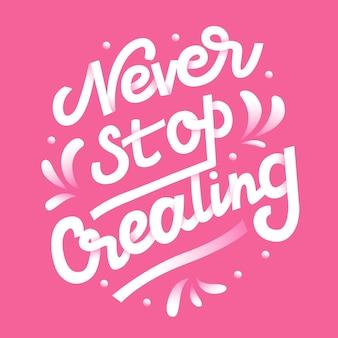 N'arrêtez jamais de créer des lettres