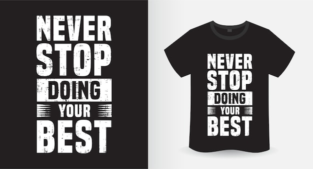 N'arrêtez jamais de faire votre meilleur design de t-shirt de typographie de motivation