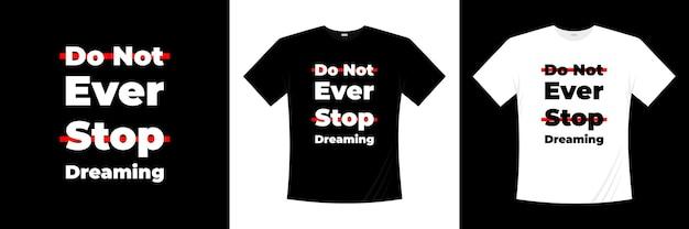 N'arrêtez jamais de rêver conception de t-shirt typographie
