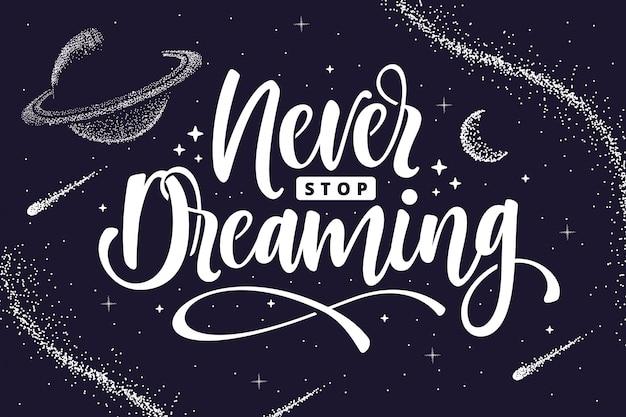 N'arrêtez jamais de rêver le lettrage