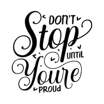 N'arrêtez pas jusqu'à ce que vous soyez fier modèle de devis de conception de vecteur premium de typographie