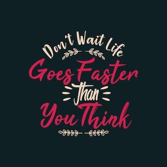 N'attendez pas que la vie aille plus vite que vous ne le pensez