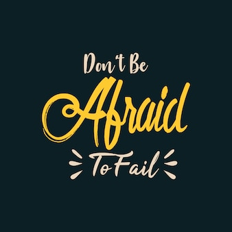 N'ayez pas peur d'échouer