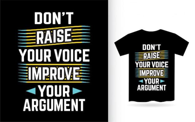 N'élevez pas votre voix, améliorez votre conception de lettrage d'argumentation