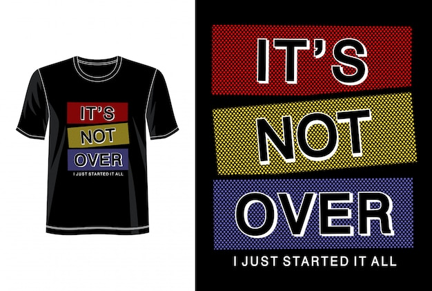 Ce n'est pas fini la typographie pour le t-shirt imprimé