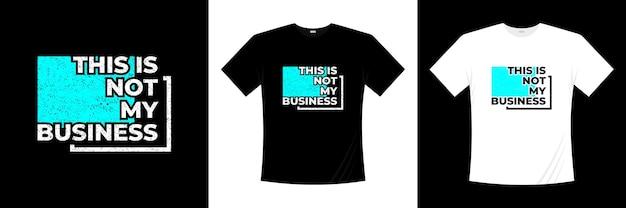Ce n'est pas ma conception de t-shirt typographie entreprise