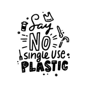 Ne dites pas de typographie monochrome en plastique à usage unique, lettrage grunge dessiné à la main. phrase de motivation écologique dans le style doodle