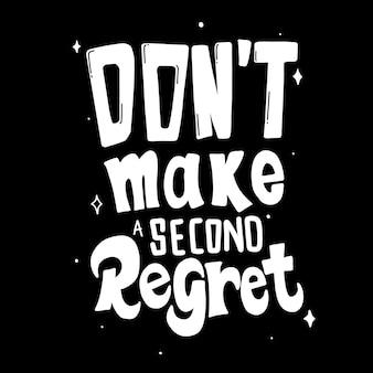 Ne faites pas un deuxième regret. citations inspirantes. citer le lettrage à la main. pour les impressions sur t-shirts, sacs, papeterie, cartes, affiches, vêtements, papier peint, etc.