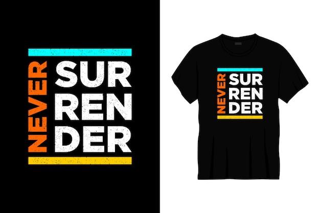 Ne jamais abandonner la conception de t-shirt typographie
