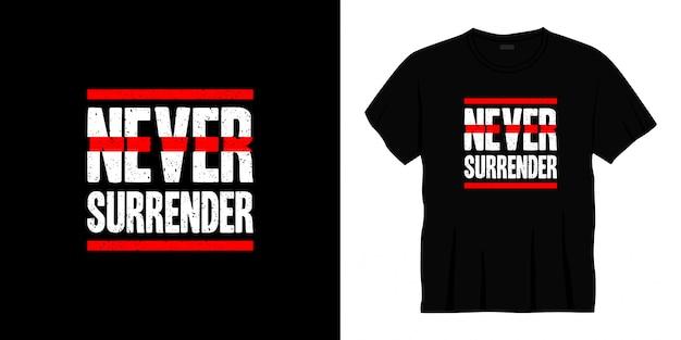 Ne jamais abandonner la conception de t-shirt de typographie
