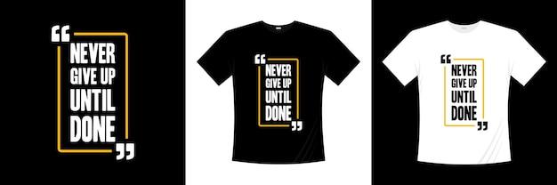 Ne jamais abandonner jusqu'à ce que la conception de t-shirt de typographie de motivation soit terminée