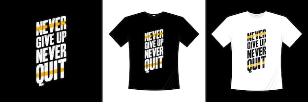 Ne jamais abandonner, ne jamais quitter la conception de t-shirt typographie