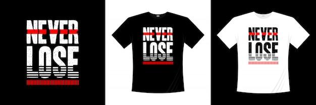 Ne jamais perdre la conception de t-shirt de typographie