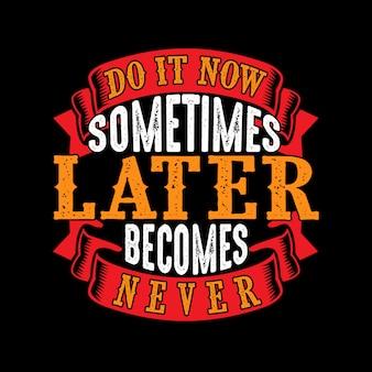 Ne jamais remettre à plus tard ce qui peut être fait aujourd'hui