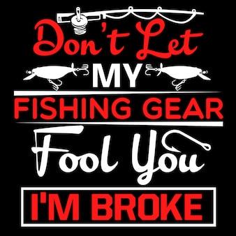 Ne laissez pas mon équipement de pêche vous tromper, je suis fauché