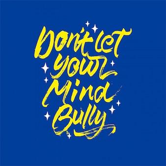 Ne laissez pas votre esprit bully lettrage citation de motivation