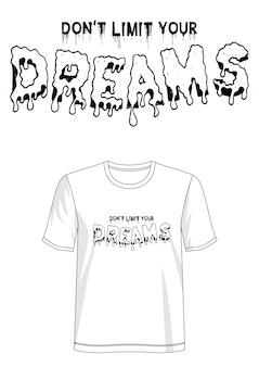 Ne limitez pas la typographie de vos rêves pour le t-shirt imprimé