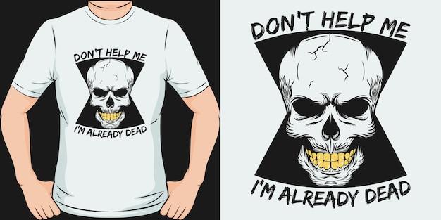 Ne m'aidez pas, je suis déjà mort. conception de t-shirt unique et tendance