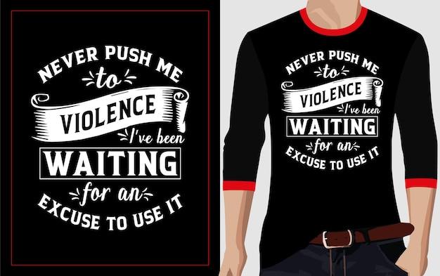 Ne me pousse jamais à la conception de t-shirt de typographie de violence