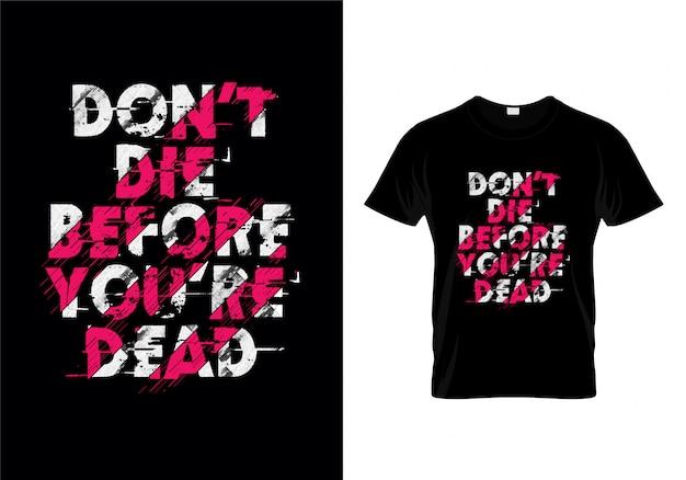 Ne mourez pas avant que la conception de t-shirt de typographie morte