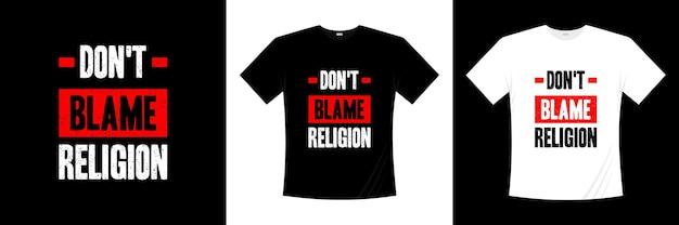 Ne pas blâmer la conception de t-shirt de typographie de religion