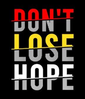 Ne perdez pas l'espoir typographie fo t-shirt imprimé