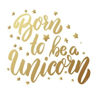 Né pour être une licorne. phrase de lettrage sur fond clair. élément de conception pour carte, affiche.