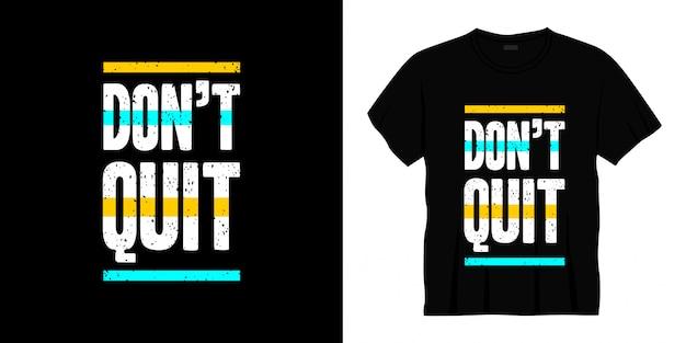 Ne quittez pas la conception de t-shirt de typographie