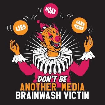 Ne soyez pas un autre clown victime de lavage de cerveau des médias