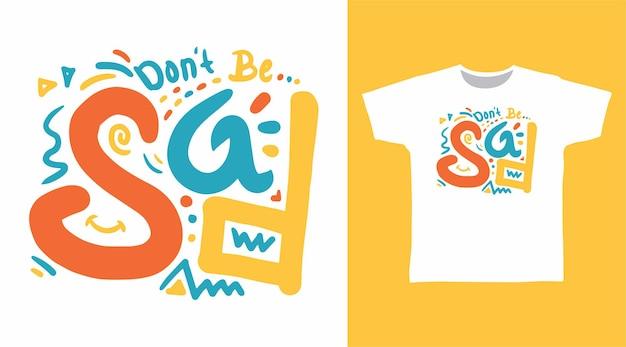 Ne soyez pas triste conception de t-shirt de typographie