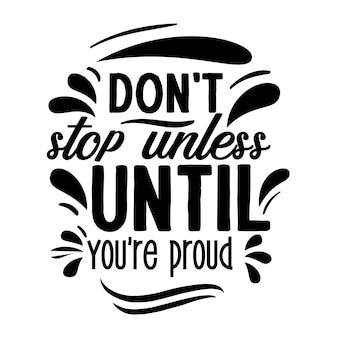 Ne t'arrête pas jusqu'à ce que tu sois fier