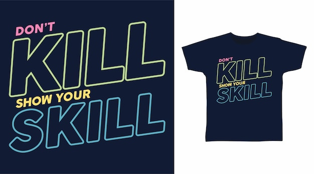 Ne tuez pas votre conception de t-shirt d'art de typographie de compétence