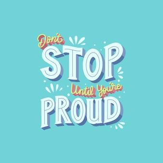 Ne vous arrêtez pas jusqu'à ce que vous soyez fier