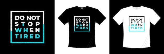 Ne vous arrêtez pas lorsque la conception de t-shirt de citations inspirantes fatiguées. conception de lettrage de citation de vie.