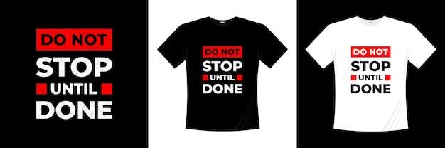 Ne vous arrêtez pas tant que la conception de t-shirt de typographie n'est pas terminée