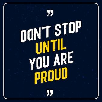 Ne vous arrêtez pas tant que vous n'êtes pas fier - motivational quote premium